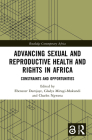 Advancing Sexual and Reproductive Health and Rights in Africa: Constraints and Opportunities (Routledge Contemporary Africa) Cover Image