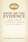Show Me the Evidence: Obama's Fight for Rigor and Results in Social Policy Cover Image