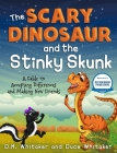 The Scary Dinosaur and The Stinky Skunk: A Fable on Accepting Differences and Making New Friends Cover Image