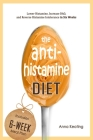 The AntiHistamine Diet: Lower Histamine, Increase DAO, and Reverse Histamine Intolerance in Six Weeks Cover Image