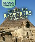 Solving the Mysteries of the Past (Science Solves It (Hardback)) Cover Image