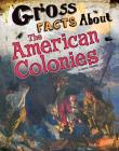 Gross Facts about the American Colonies (Gross History) Cover Image