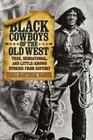 Black Cowboys of the Old West: True, Sensational, and Little-Known Stories from History Cover Image