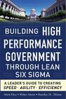 Building High Performance Government Through Lean Six SIGMA: A Leader's Guide to Creating Speed, Agility, and Efficiency Cover Image
