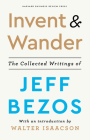 Invent and Wander: The Collected Writings of Jeff Bezos, with an Introduction by Walter Isaacson Cover Image