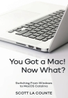 You Got a Mac! Now What?: Switching From Windows to MacOS Catalina (Color Edition) Cover Image