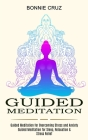 Guided Meditation: Guided Meditation for Sleep, Relaxation & Stress Relief (Guided Meditation for Overcoming Stress and Anxiety) Cover Image