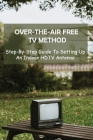 Over-the-Air Free TV Method: Step-By-Step Guide To Setting Up An Indoor HDTV Antenna: Over The Air Meaning Cover Image