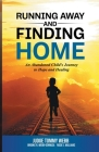 Running Away and Finding Home: An Abandoned Child's Journey to Hope and Healing Cover Image