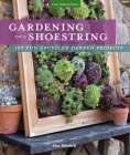 Gardening on a Shoestring: 100 Fun Upcycled Garden Projects Cover Image