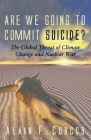 Are We Going to Commit Suicide?: The Global Threat of Climate Change and Nuclear War Cover Image