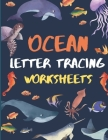 Ocean Letter Tracing Worksheets: ABC Practis Pages For Kindergarten - Preschoolers Ages 3-6 Education Book Cover Image