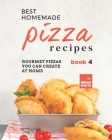 Best Homemade Pizza Recipes: Gourmet Pizzas You Can Create at Home - Book 4 Cover Image