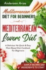 Mediterranean Diet For Beginners: MEDITERRANEAN LOVERS DIET - A Delicious Yet Quick & Easy Plant Based Diet Cookbook For Beginners Cover Image