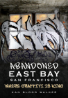 Abandoned East Bay San Francisco: Where Graffiti Is King (America Through Time) Cover Image