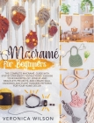 Macramé for Beginners: The Complete Macramé Guide With Step-by-Step Knots Instructions. Choose Your Favorites DIY Jewelry and Bracelets Proje Cover Image