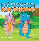 Daisy Dragon Goes To School Cover Image