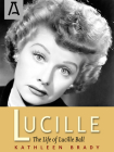 Lucille: The Life of Lucille Ball Cover Image