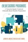 (Re)Designing Programs: A Vision for Equity-Centered, Clinically Based Teacher Preparation (Advances in Teacher Education) Cover Image