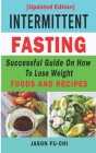 (Updated Edition) INTERMITTENT FASTING: Successful Guide on How to Lose Weight Foods and Recipes Cover Image