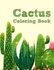 Cactus Coloring Book for Adults: Excellent Stress Relieving Coloring Book for Cactus Lovers - Succulents Coloring Book Cover Image