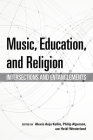 Music, Education, and Religion: Intersections and Entanglements (Counterpoints: Music and Education) Cover Image