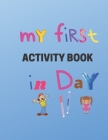 My First Activity book in day: Practice for Kids, Line Tracing, Letters, and More! (Kids coloring activity books)- kindergarten to 1st grade workbook Cover Image
