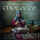 Women Artisans of Morocco: Their Stories, Their Lives Cover Image