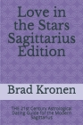 Love in the Stars Sagittarius Edition: THE 21st Century Astrological Dating Guide for the Modern Sagittarius Cover Image