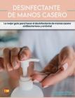 Desinfectante de Manos Casero: La mejor guía para hacer el desinfectante de manos casero antibacteriano y antiviral Cover Image