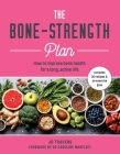 Bone-Strength Plan: How to Increase Bone Health to Live a Long, Active Life Cover Image