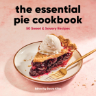 The Essential Pie Cookbook: 50 Sweet & Savory Recipes Cover Image