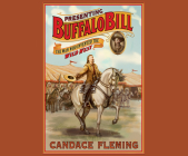 Presenting Buffalo Bill: The Man Who Invented the Wild West Cover Image