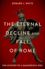 The Eternal Decline and Fall of Rome: The History of a Dangerous Idea Cover Image