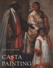 Casta Painting: Images of Race in Eighteenth-Century Mexico Cover Image