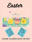 Easter Chicken Coloring Book for Kids: Coloring Book for Kids-Cute and Fun Images-An Activity Book and Easter Basket Stuffer for Kids-Toddlers & Presc Cover Image
