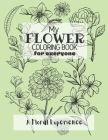 My Flower Coloring Book for Everyone: A Floral Coloring Experience for Adults and Kids Alike to Sit Back, De-stress and Relax Cover Image