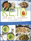 Keto Slow Cooker Cookbook: Easy to Make Ketogenic Diet Recipes. Turn Your Body Into A Fat-Burning Machine and Lose Weight Fast Using Low Carb and Cover Image
