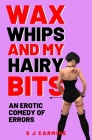 Wax, Whips and my Hairy Bits: An erotic comedy of errors Cover Image