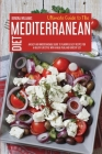 Ultimate Guide To The Mediterranean Diet: An Easy And Understandable Guide To Flavorful Easy Recipes For A Healthy Lifestyle With A Meal Plan, And Gro Cover Image