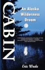 Cabin: An Alaska Wilderness Dream Cover Image