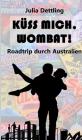 Küss mich, Wombat!: Roadtrip durch Australien Cover Image