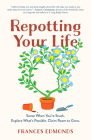 Repotting Your Life: Sense When You're Stuck. Explore What's Possible. Claim Room to Grow. Cover Image