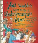 You Wouldnt Want to Be a Shakespearean Actor!: Some Roles You Might Not Want to Play (You Wouldn't Want To...) Cover Image