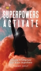 Superpowers Activate: A Guide to Empower Your Inner Superhero Cover Image