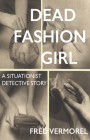 Dead Fashion Girl: A Situationist Detective Story Cover Image