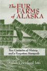 The Fur Farms of Alaska: Two Centuries of History and a Forgotten Stampede Cover Image