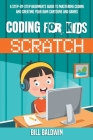 Coding for Kids Scratch: A Step-By-Step Beginner's Guide to Mastering Coding and Creating Your Own Cartoons and Games Cover Image