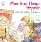 When Bad Things Happen: A Guide to Help Kids Cope Cover Image