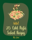 Hello! 275 Cold Pasta Salad Recipes: Best Cold Pasta Salad Cookbook Ever For Beginners [Book 1] Cover Image